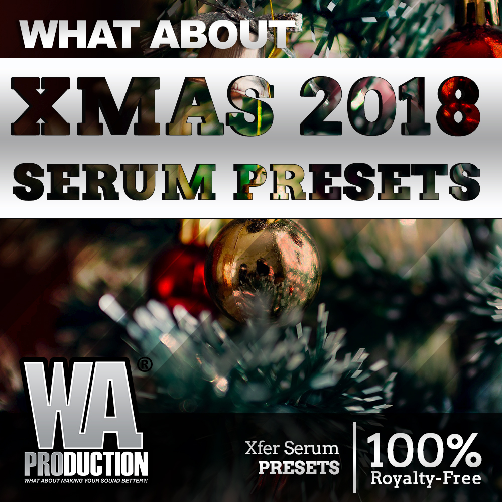 Xmas 2018 Serum Presets | W  A  Production